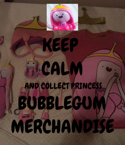 Poster: KEEP  CALM AND COLLECT PRINCESS BUBBLEGUM MERCHANDISE
