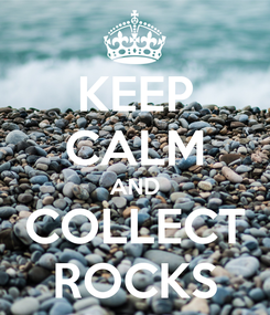 Poster: KEEP CALM AND COLLECT ROCKS