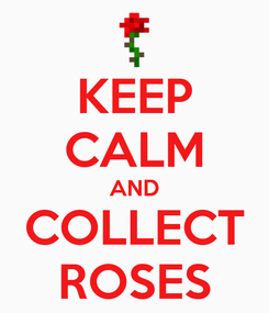 Poster: KEEP CALM AND COLLECT ROSES