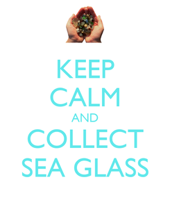Poster: KEEP CALM AND COLLECT SEA GLASS