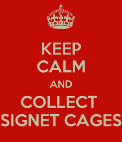 Poster: KEEP CALM AND COLLECT  SIGNET CAGES