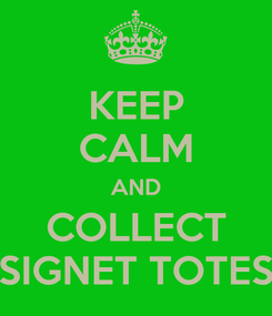 Poster: KEEP CALM AND COLLECT SIGNET TOTES