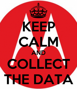 Poster: KEEP CALM AND COLLECT THE DATA