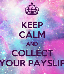 Poster: KEEP CALM AND COLLECT  YOUR PAYSLIP