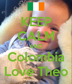 Poster: KEEP CALM AND Colombia Love Theo