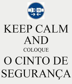 Poster: KEEP CALM AND COLOQUE O CINTO DE SEGURANÇA