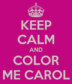 Poster: KEEP CALM AND COLOR ME CAROL
