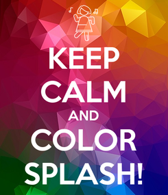Poster: KEEP CALM AND COLOR SPLASH!