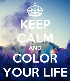 Poster: KEEP CALM AND COLOR YOUR LIFE