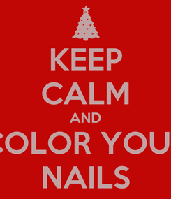 Poster: KEEP CALM AND COLOR YOUR NAILS