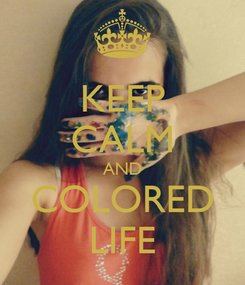 Poster: KEEP CALM AND COLORED LIFE