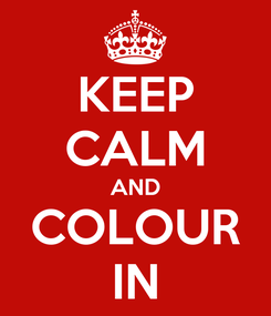 Poster: KEEP CALM AND COLOUR IN