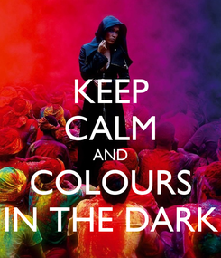 Poster: KEEP CALM AND COLOURS IN THE DARK