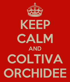 Poster: KEEP CALM AND COLTIVA ORCHIDEE
