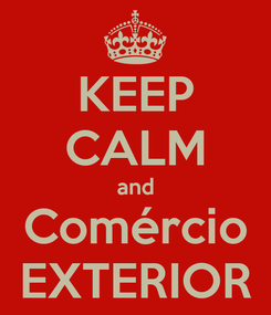 Poster: KEEP CALM and Comércio EXTERIOR