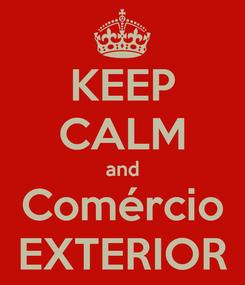 Poster: KEEP CALM and Comércio EXTERIOR