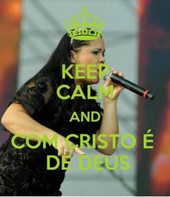 Poster: KEEP CALM AND COM CRISTO É   DE DEUS