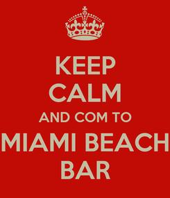 Poster: KEEP CALM AND COM TO MIAMI BEACH BAR