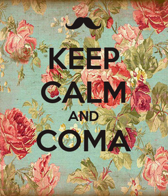Poster: KEEP CALM AND COMA
