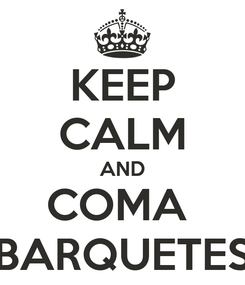 Poster: KEEP CALM AND COMA  BARQUETES