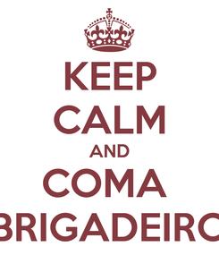 Poster: KEEP CALM AND COMA  BRIGADEIRO
