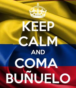 Poster: KEEP CALM AND COMA  BUÑUELO
