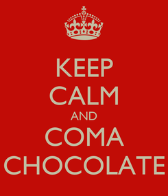 Poster: KEEP CALM AND COMA CHOCOLATE