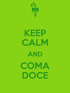 Poster: KEEP CALM AND COMA DOCE