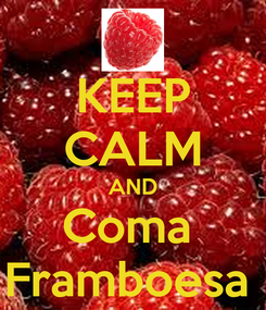 Poster: KEEP CALM AND Coma  Framboesa