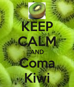 Poster: KEEP CALM AND Coma Kiwi