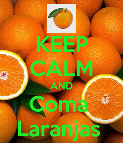 Poster: KEEP CALM AND Coma  Laranjas