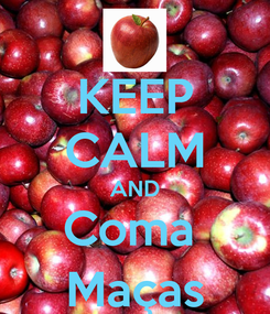 Poster: KEEP CALM AND Coma  Maças