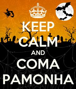 Poster: KEEP CALM AND COMA PAMONHA