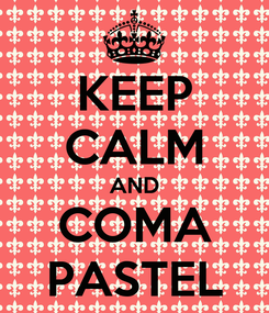 Poster: KEEP CALM AND COMA PASTEL