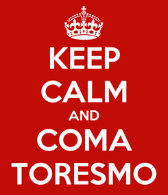 Poster: KEEP CALM AND COMA TORESMO
