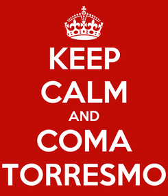 Poster: KEEP CALM AND COMA TORRESMO