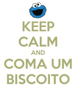 Poster: KEEP CALM AND COMA UM BISCOITO