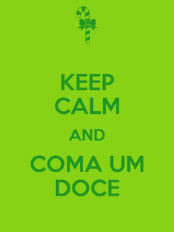Poster: KEEP CALM AND COMA UM DOCE