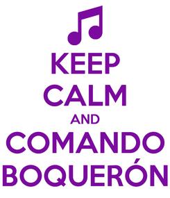 Poster: KEEP CALM AND COMANDO BOQUERÓN