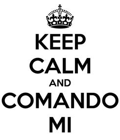 Poster: KEEP CALM AND COMANDO MI