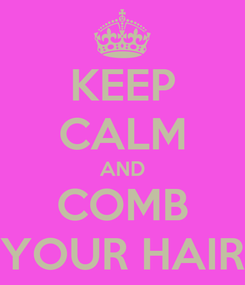 Poster: KEEP CALM AND COMB YOUR HAIR