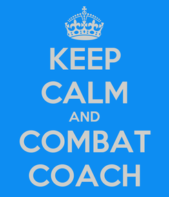 Poster: KEEP CALM AND COMBAT COACH
