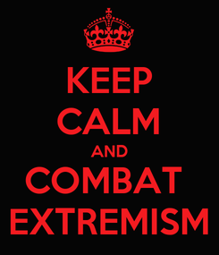 Poster: KEEP CALM AND COMBAT  EXTREMISM