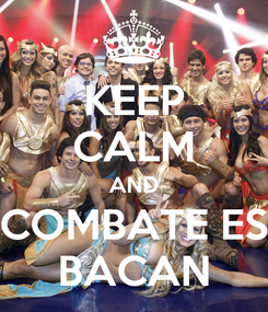 Poster: KEEP CALM AND COMBATE ES BACAN