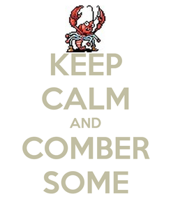 Poster: KEEP CALM AND COMBER SOME