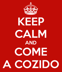 Poster: KEEP CALM AND COME A COZIDO