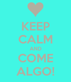 Poster: KEEP CALM AND COME ALGO!