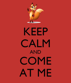 Poster: KEEP CALM AND COME AT ME