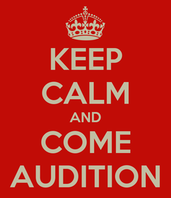 Poster: KEEP CALM AND COME AUDITION