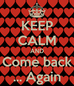 Poster: KEEP CALM AND Come back ... Again